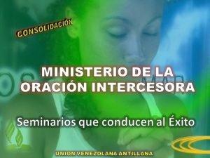 MINISTERIO DE ORACIN INTERCESORA Una de las oraciones