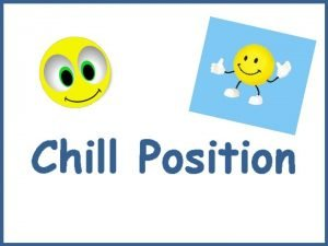 Chill Position Chill Position When Miss Jaques needs