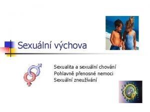 Sexuln vchova Sexualita a sexuln chovn Pohlavn penosn