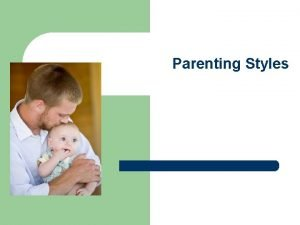 Parenting Styles Assignment l l l As you