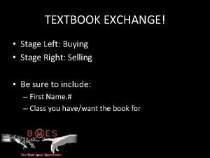 TEXTBOOK EXCHANGE Stage Left Buying Stage Right Selling