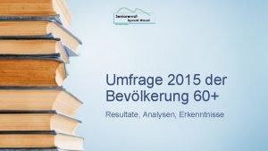 Umfrage 2015 der Bevlkerung 60 Resultate Analysen Erkenntnisse
