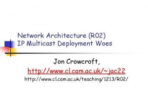 Network Architecture R 02 IP Multicast Deployment Woes
