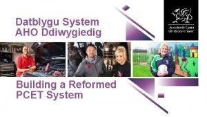Datblygu System AHO Ddiwygiedig Building a Reformed PCET