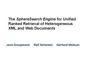 The Sphere Search Engine for Unified Ranked Retrieval