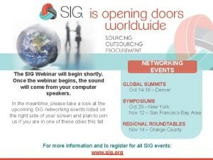 The SIG Webinar will begin shortly Once the