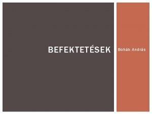 BEFEKTETSEK Bohk Andrs TEMATIKA 0207 0214 0221 0228