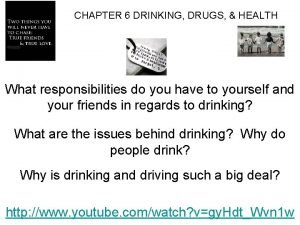 CHAPTER 6 DRINKING DRUGS HEALTH What responsibilities do