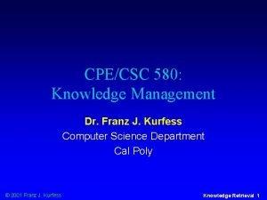 CPECSC 580 Knowledge Management Dr Franz J Kurfess