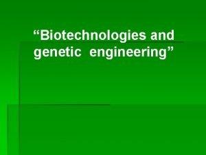 Biotechnologies and genetic engineering 1 Genetic information is