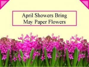 April Showers Bring May Paper Flowers What You