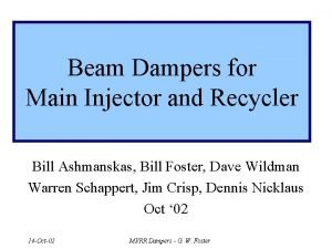 Beam Dampers for Main Injector and Recycler Bill