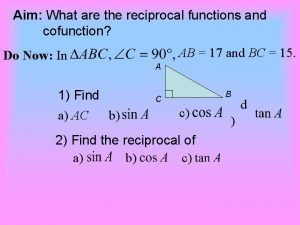 Aim What are the reciprocal functions and cofunction