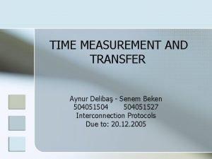 TIME MEASUREMENT AND TRANSFER Aynur Deliba Senem Beken