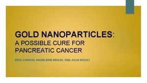 GOLD NANOPARTICLES A POSSIBLE CURE FOR PANCREATIC CANCER