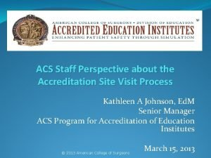 ACS Staff Perspective about the Accreditation Site Visit