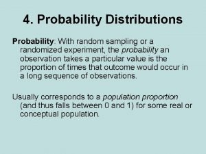 4 Probability Distributions Probability With random sampling or