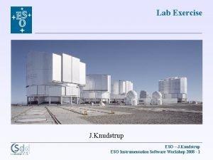 Lab Exercise J Knudstrup ESO J Knudstrup ESO