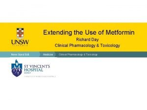 Extending the Use of Metformin Richard Day Clinical