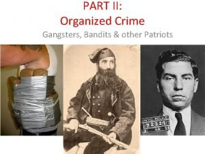PART II Organized Crime Gangsters Bandits other Patriots