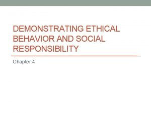 DEMONSTRATING ETHICAL BEHAVIOR AND SOCIAL RESPONSIBILITY Chapter 4