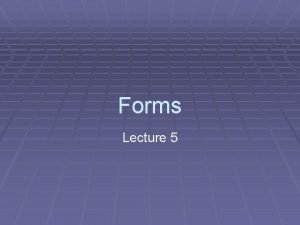 Forms Lecture 5 Uses of Forms Feedback Guestbook