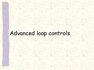 Advanced loop controls Loop Controls Recall from last