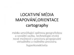 LOCATIVN MDIA MAPOVN ORIENTACE cartography mdia umoujc zptnou