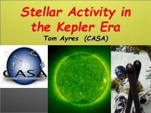 Stellar Activity in the Kepler Era Tom Ayres
