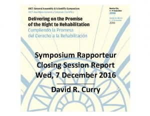 Symposium Rapporteur Closing Session Report Wed 7 December