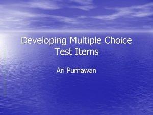 Developing Multiple Choice Test Items Ari Purnawan Multiple