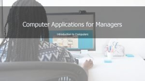 Computer Applications for Managers Introduction to Computers Computers