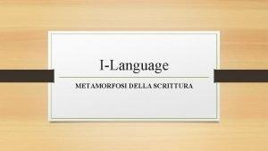 ILanguage METAMORFOSI DELLA SCRITTURA Origini della scrittura In