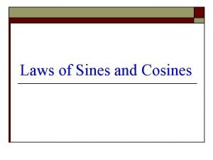 Laws of Sines and Cosines Formulas o Law