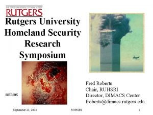 Rutgers University Homeland Security Research Symposium Fred Roberts