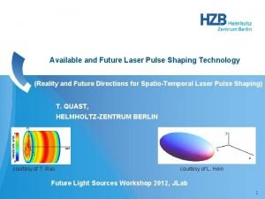Available and Future Laser Pulse Shaping Technology Reality