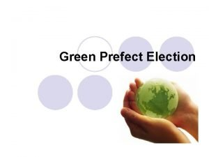 Green Prefect Election Duties of green prefects l