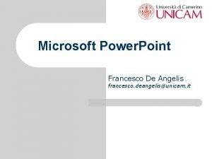 Microsoft Power Point Francesco De Angelis francesco deangelisunicam