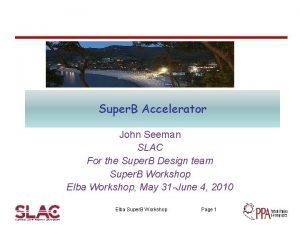 Super B Accelerator John Seeman SLAC For the