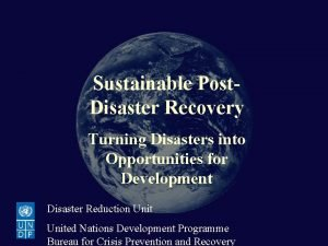 Sustainable PostDisaster Recovery Sustainable Post Disaster Recovery Turning