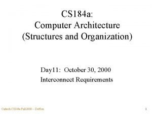 CS 184 a Computer Architecture Structures and Organization