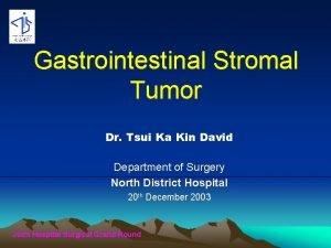 Gastrointestinal Stromal Tumor Dr Tsui Ka Kin David