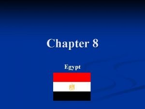 Chapter 8 Egypt Egypt Country name Arab Republic