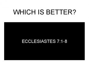 WHICH IS BETTER ECCLESIASTES 7 1 8 WHICH