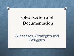 Observation and Documentation Successes Strategies and Struggles Observation