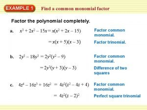 EXAMPLE 1 Find a common monomial factor Factor