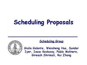 Scheduling Proposals Scheduling Group Giulio Galante Wensheng Hua