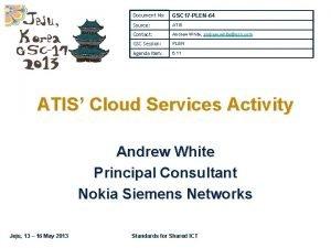 Document No GSC 17 PLEN64 Source ATIS Contact