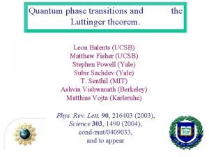 Quantum phase transitions and Luttinger theorem Leon Balents