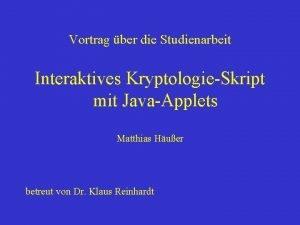 Vortrag ber die Studienarbeit Interaktives KryptologieSkript mit JavaApplets